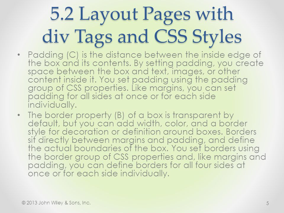 5.2 Layout Pages with div Tags and CSS Styles Padding (C) is the distance between the inside edge of the box and its contents. By setting padding, you