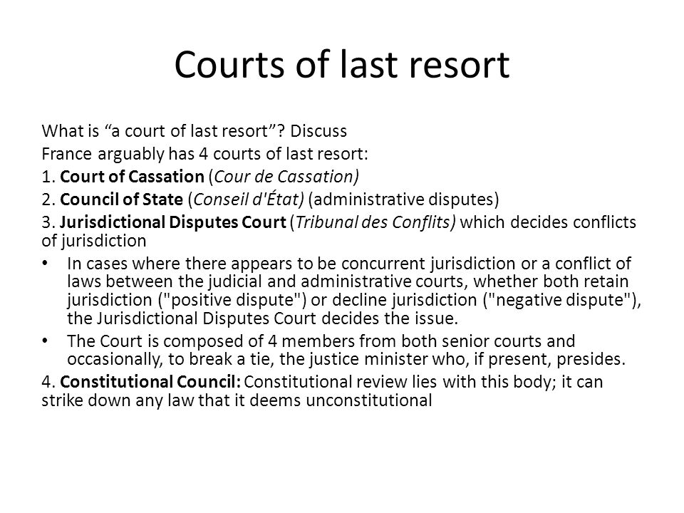 """Courts of last resort What is """"a court of last resort""""? Discuss France arguably has 4 courts of last resort: 1. Court of Cassation (Cour de Cassation)"""