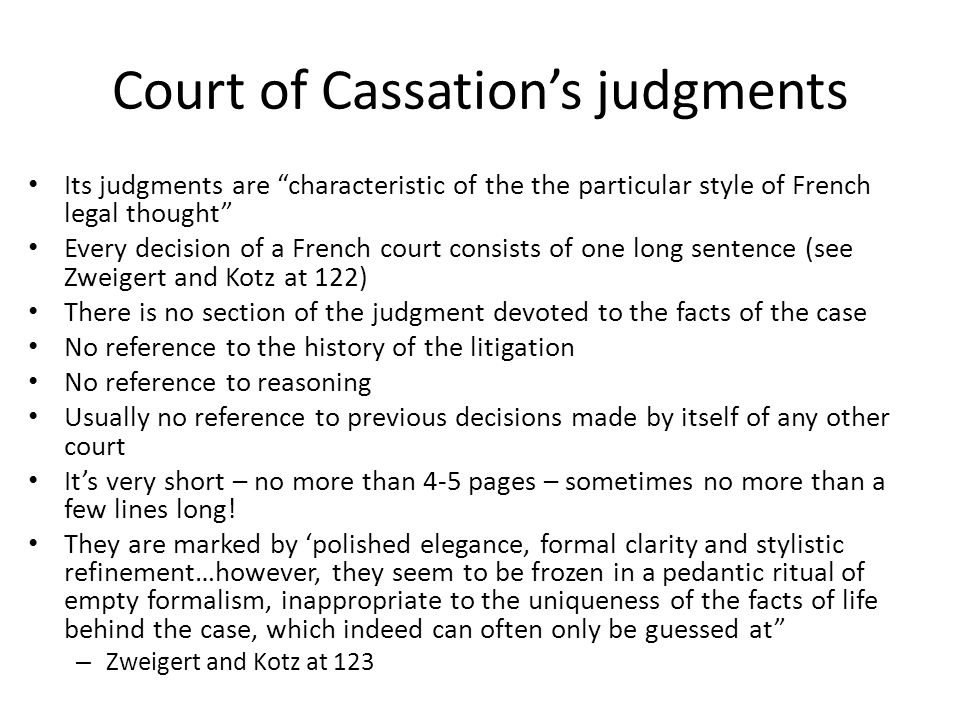 """Court of Cassation's judgments Its judgments are """"characteristic of the the particular style of French legal thought"""" Every decision of a French court"""