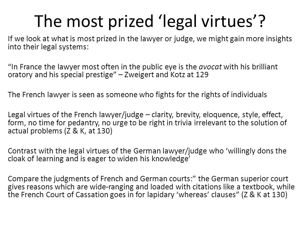 """The most prized 'legal virtues'? If we look at what is most prized in the lawyer or judge, we might gain more insights into their legal systems: """"In F"""