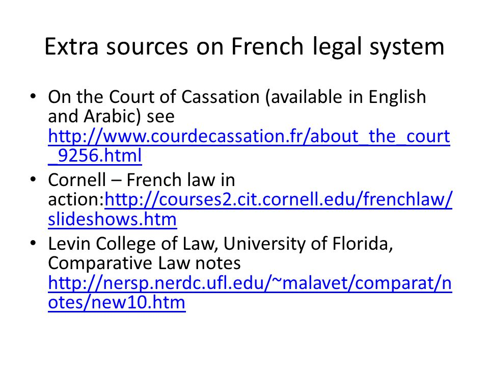 Extra sources on French legal system On the Court of Cassation (available in English and Arabic) see http://www.courdecassation.fr/about_the_court _92