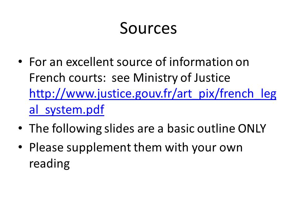 Sources For an excellent source of information on French courts: see Ministry of Justice http://www.justice.gouv.fr/art_pix/french_leg al_system.pdf h