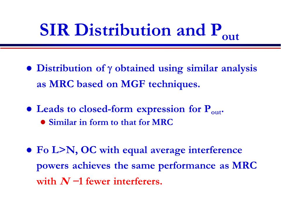 SIR Distribution and P out Distribution of  obtained using similar analysis as MRC based on MGF techniques.