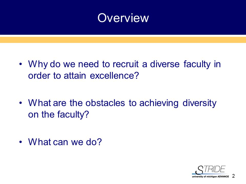 2 Overview Why do we need to recruit a diverse faculty in order to attain excellence.