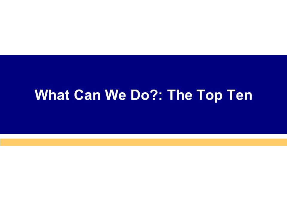 What Can We Do : The Top Ten