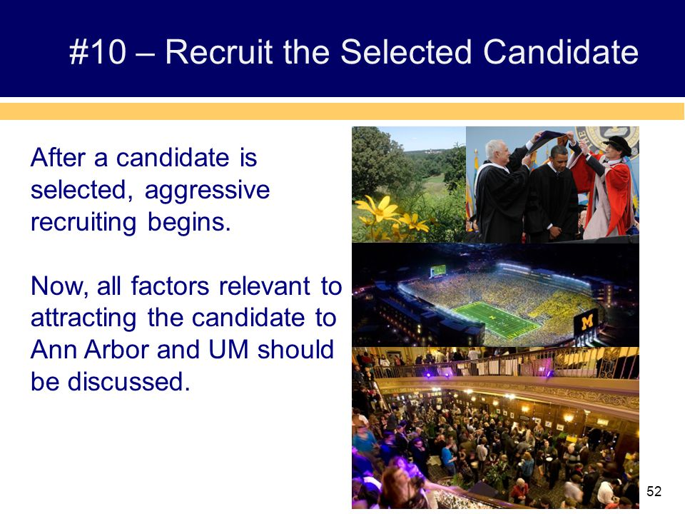 52 #10 – Recruit the Selected Candidate After a candidate is selected, aggressive recruiting begins.