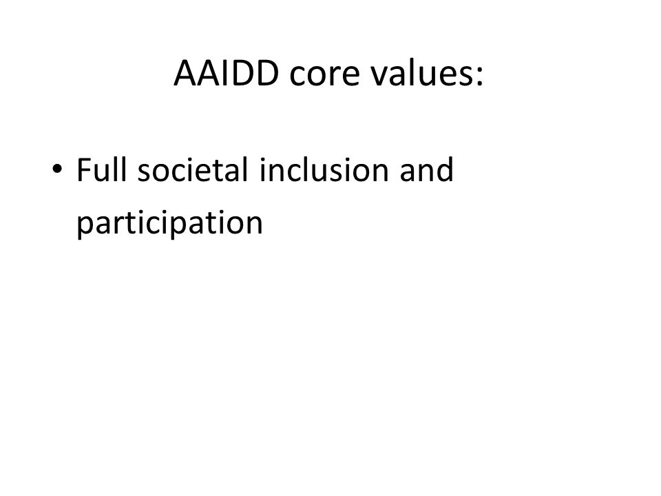 AAIDD core values: Full societal inclusion and participation