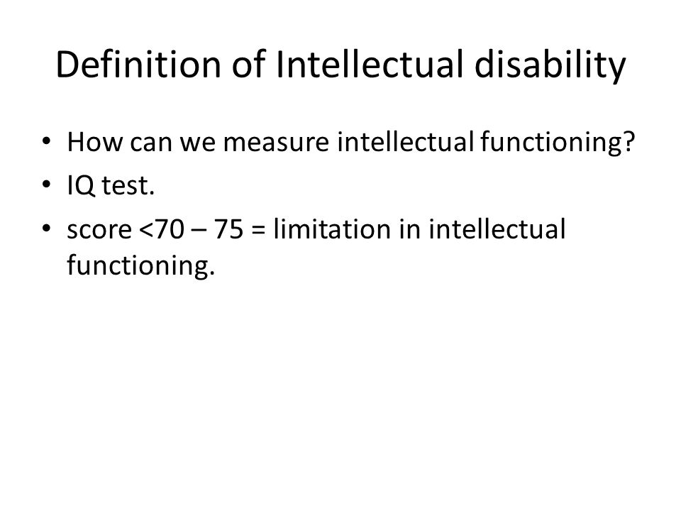 Definition of Intellectual disability How can we measure intellectual functioning.
