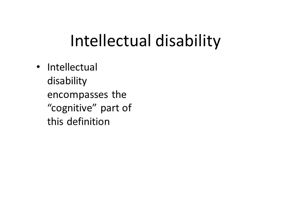 Intellectual disability Intellectual disability encompasses the cognitive part of this definition