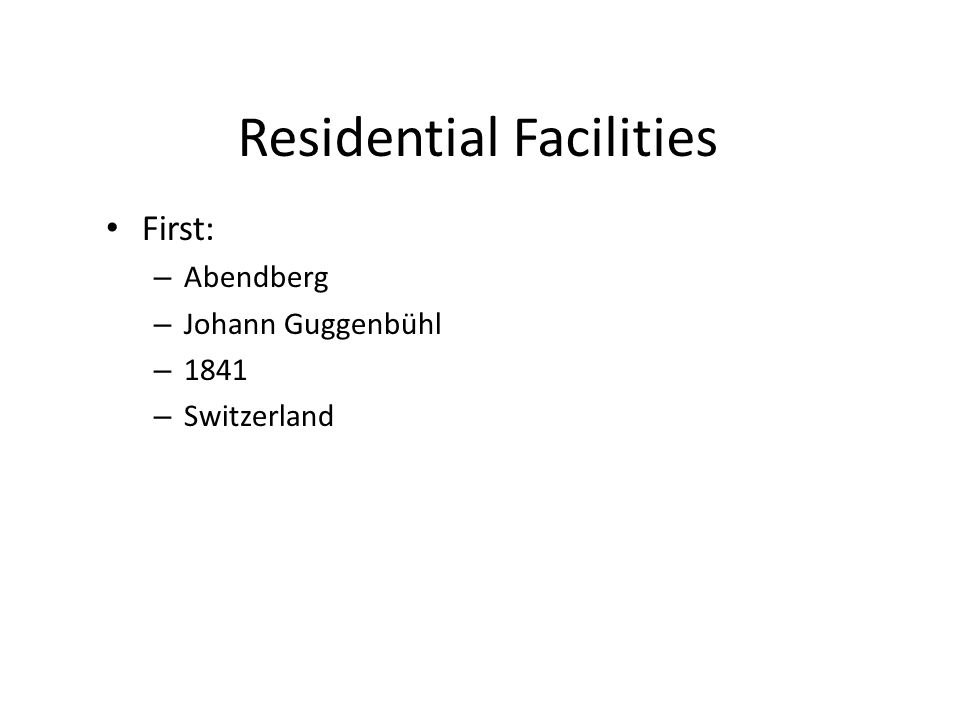 Residential Facilities First: – Abendberg – Johann Guggenbühl – 1841 – Switzerland
