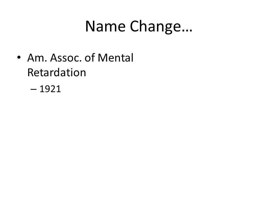 Name Change… Am. Assoc. of Mental Retardation – 1921