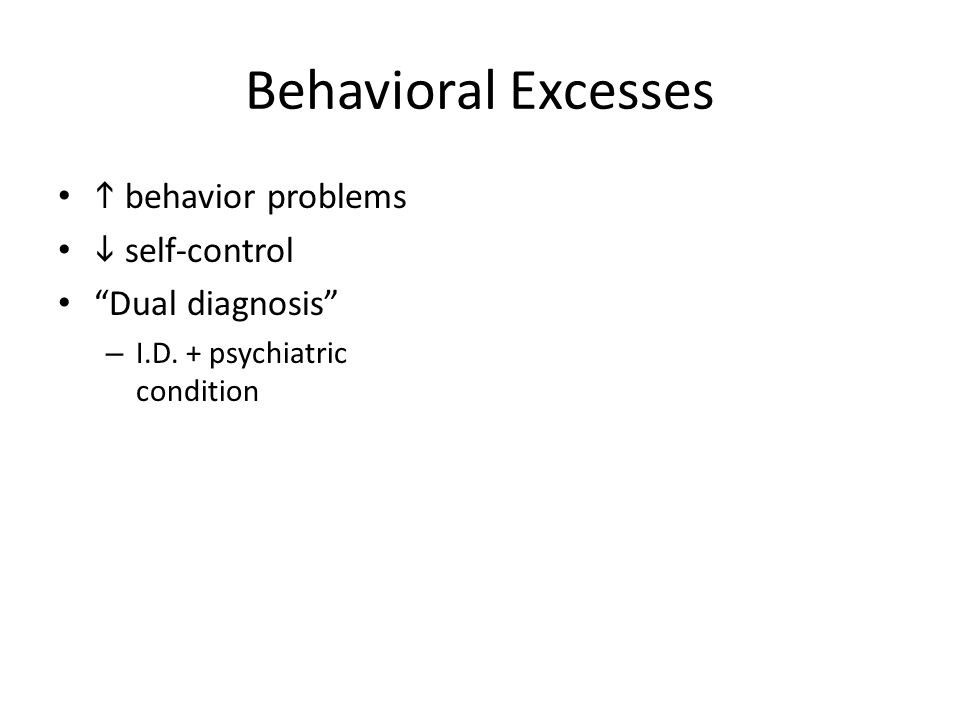 Behavioral Excesses  behavior problems  self-control Dual diagnosis – I.D.