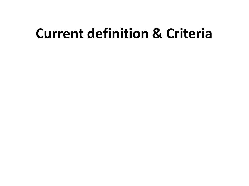 Current definition & Criteria