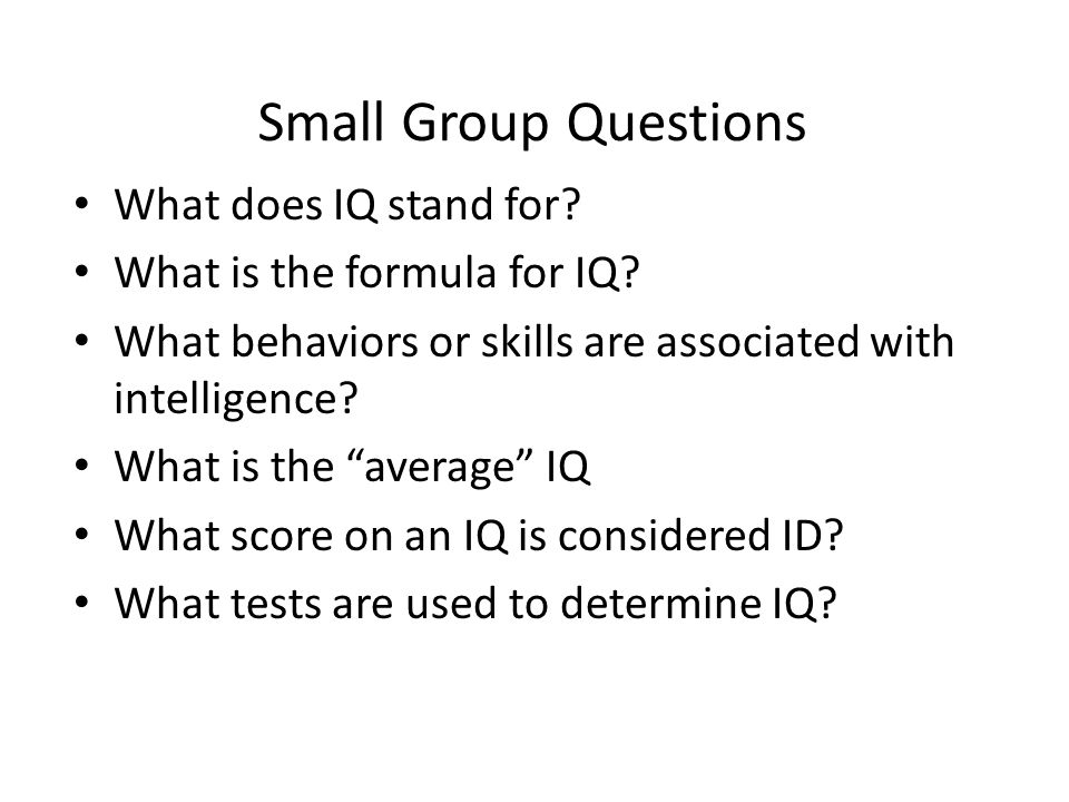 Small Group Questions What does IQ stand for. What is the formula for IQ.
