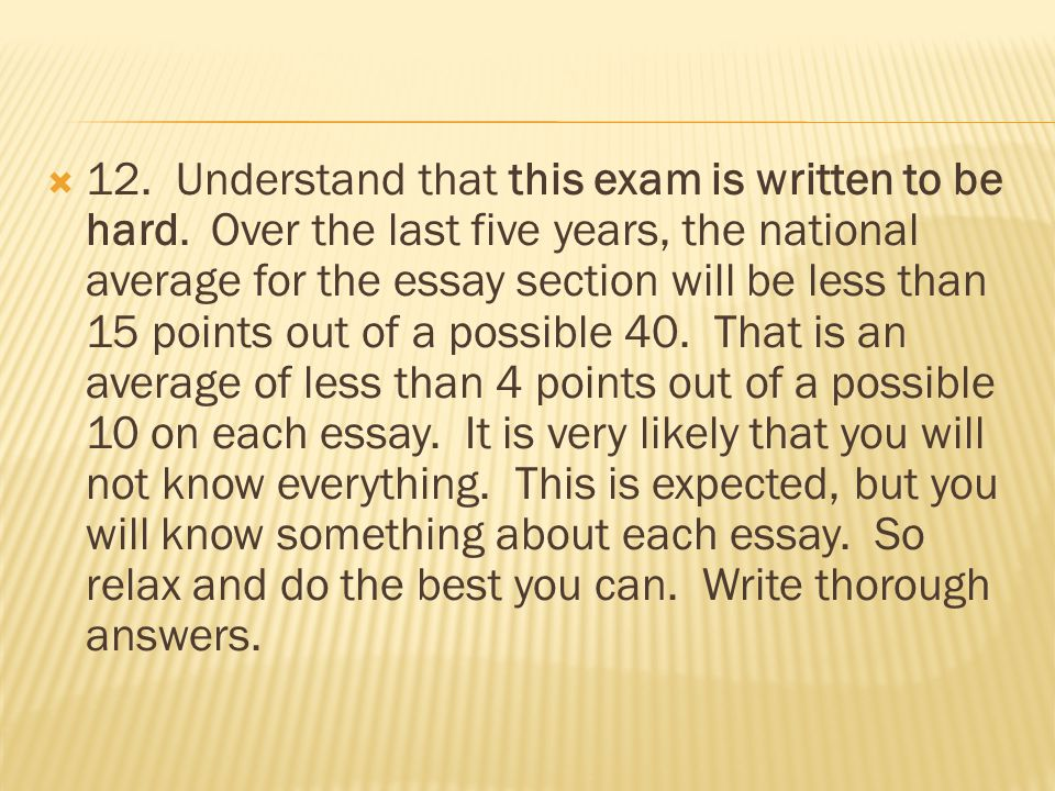  12. Understand that this exam is written to be hard.