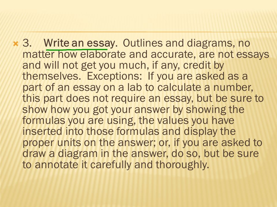  3. Write an essay. Outlines and diagrams, no matter how elaborate and accurate, are not essays and will not get you much, if any, credit by themselv
