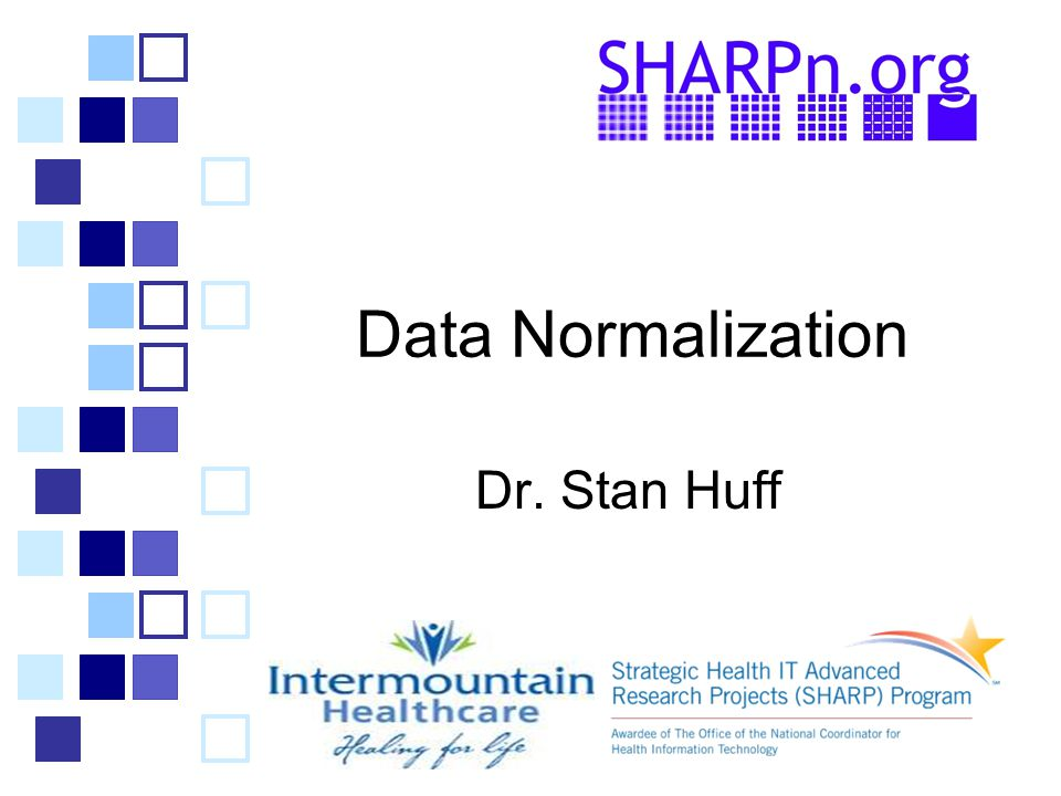 Data Normalization Dr. Stan Huff