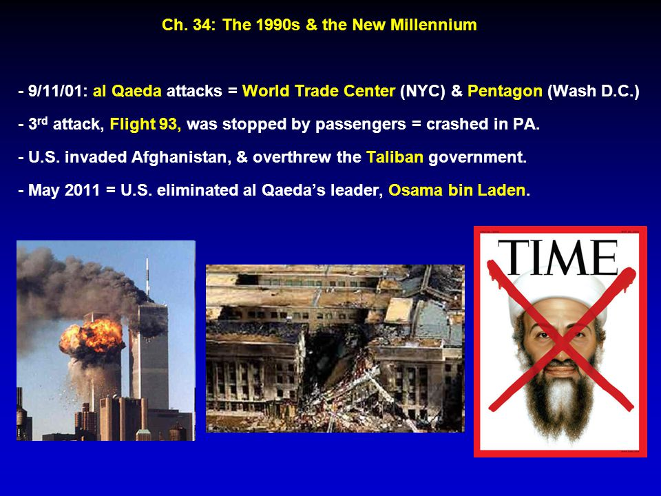 - 9/11/01: al Qaeda attacks = World Trade Center (NYC) & Pentagon (Wash D.C.) - 3 rd attack, Flight 93, was stopped by passengers = crashed in PA. - U
