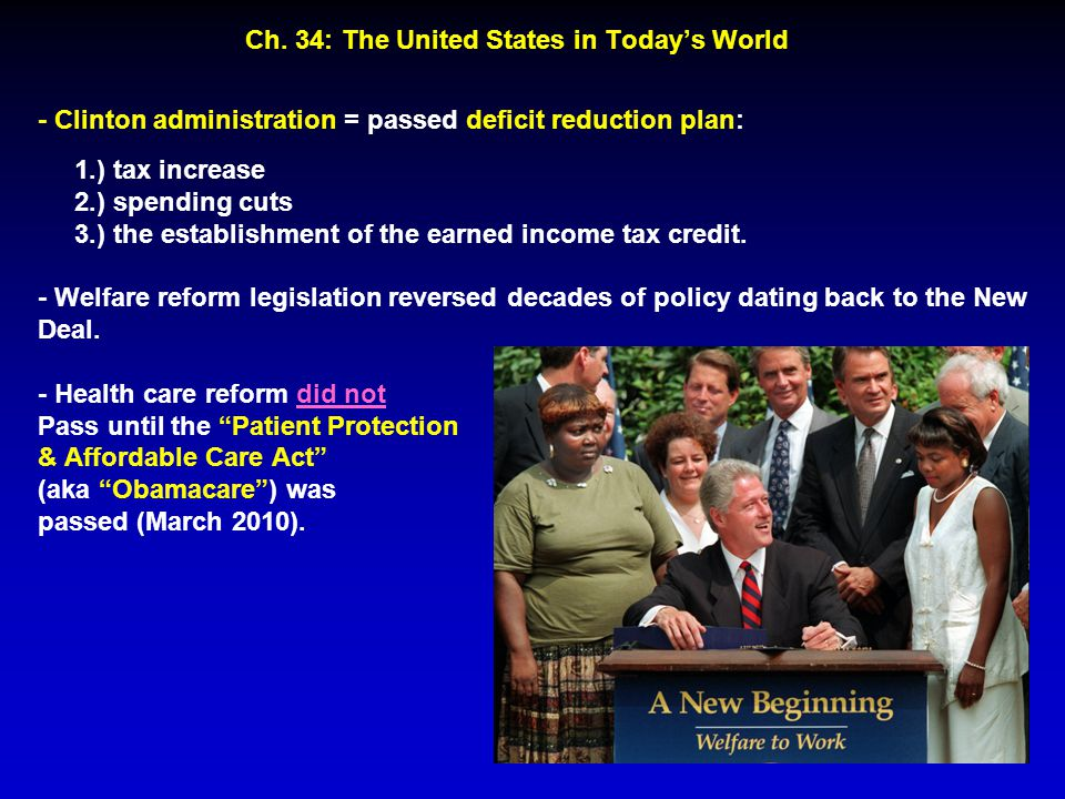 Ch. 34: The United States in Today's World - Clinton administration = passed deficit reduction plan: 1.) tax increase 2.) spending cuts 3.) the establ