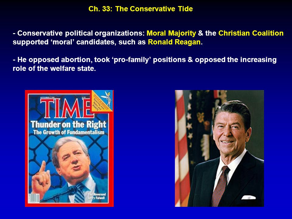 Ch. 33: The Conservative Tide - Conservative political organizations: Moral Majority & the Christian Coalition supported 'moral' candidates, such as R