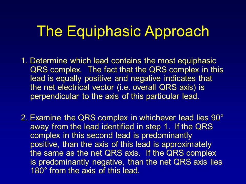 The Equiphasic Approach 1. Determine which lead contains the most equiphasic QRS complex. The fact that the QRS complex in this lead is equally positi