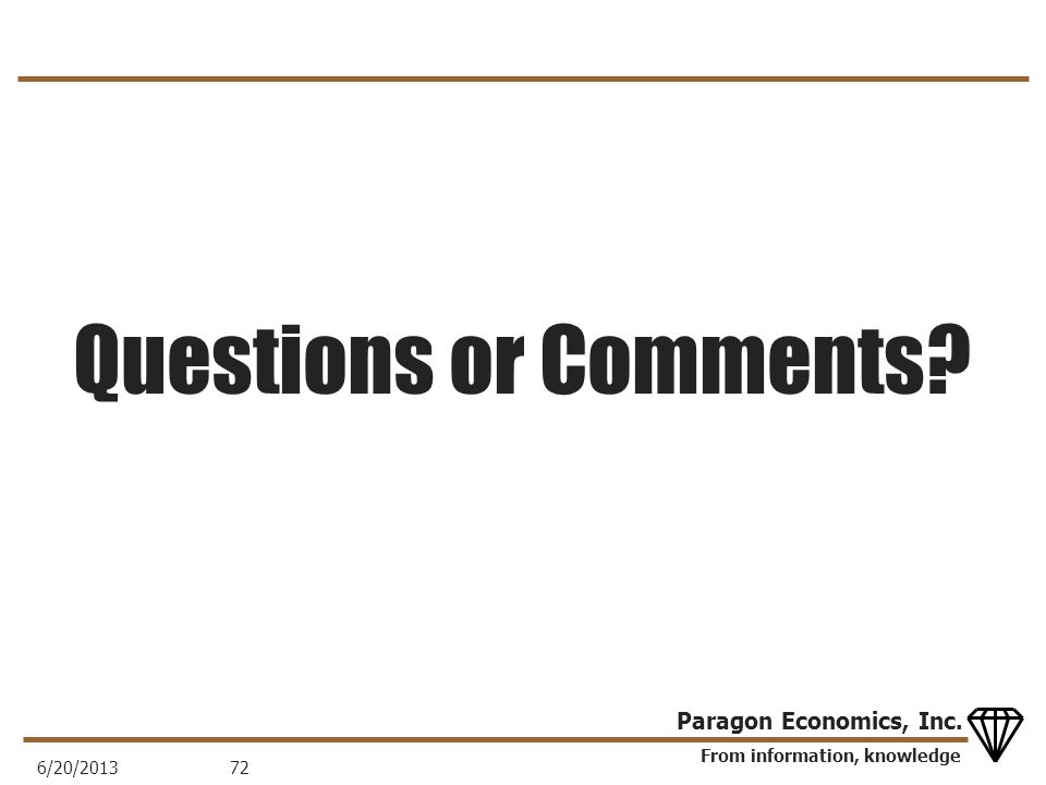 From information, knowledge Paragon Economics, Inc. Questions or Comments 6/20/201372