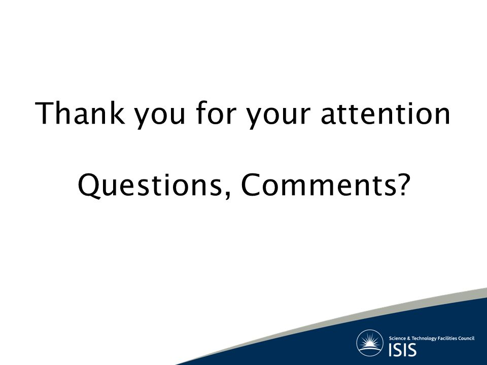Thank you for your attention Questions, Comments