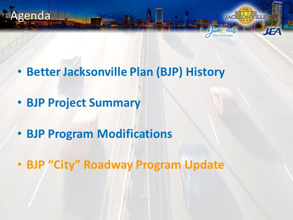 Agenda Better Jacksonville Plan (BJP) History BJP Project Summary BJP Program Modifications BJP City Roadway Program Update