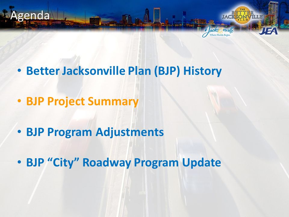 Agenda Better Jacksonville Plan (BJP) History BJP Project Summary BJP Program Adjustments BJP City Roadway Program Update