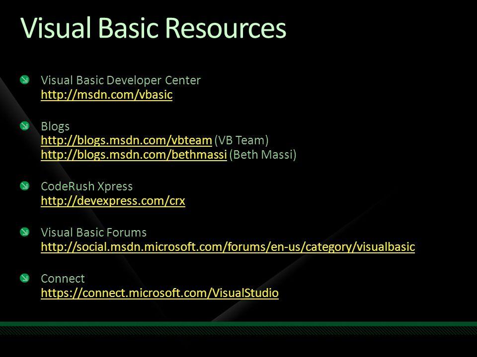 Visual Basic Resources Visual Basic Developer Center http://msdn.com/vbasic http://msdn.com/vbasic Blogs http://blogs.msdn.com/vbteam (VB Team) http:/