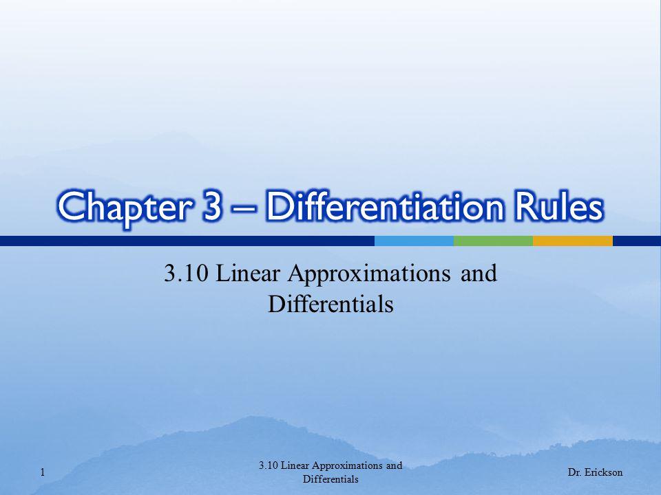3.10 Linear Approximations and Differentials 1 Dr. Erickson