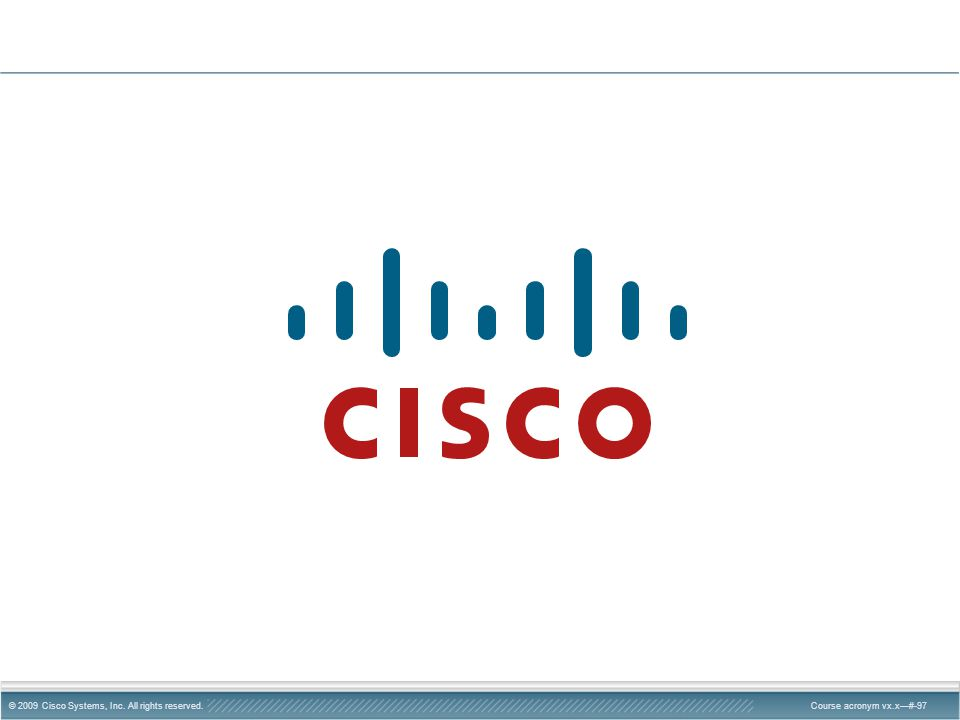 © 2009 Cisco Systems, Inc. All rights reserved.Course acronym vx.x—#-97