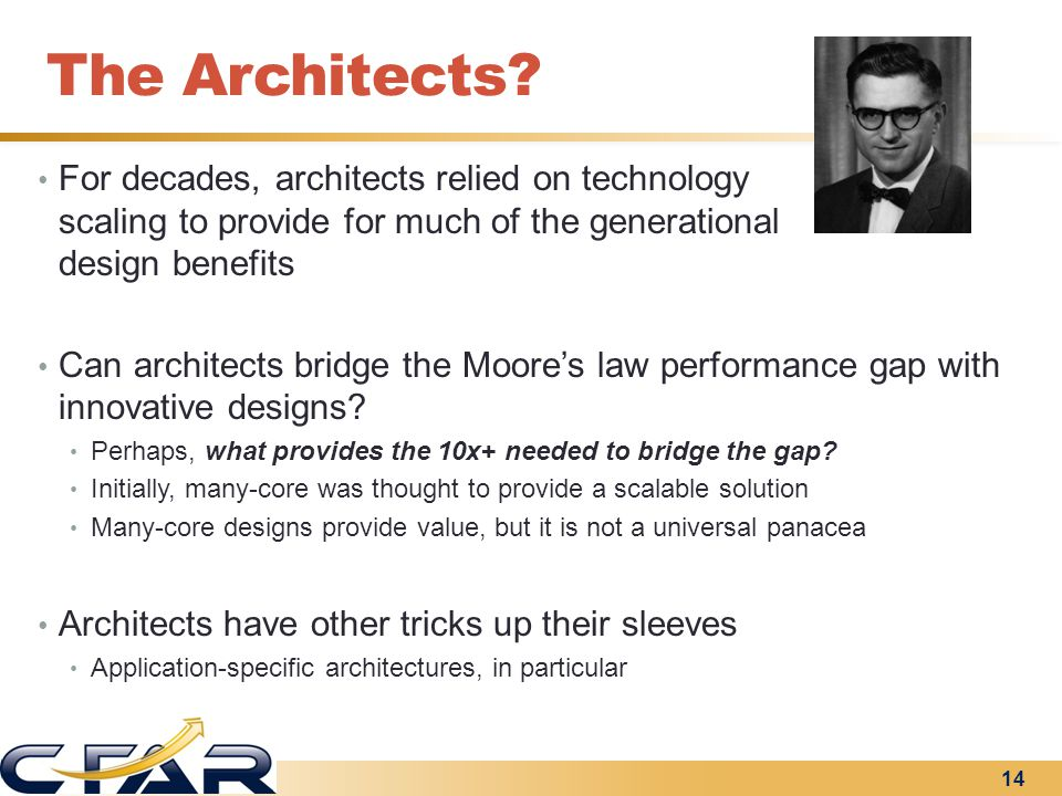 The Architects? For decades, architects relied on technology scaling to provide for much of the generational design benefits Can architects bridge the