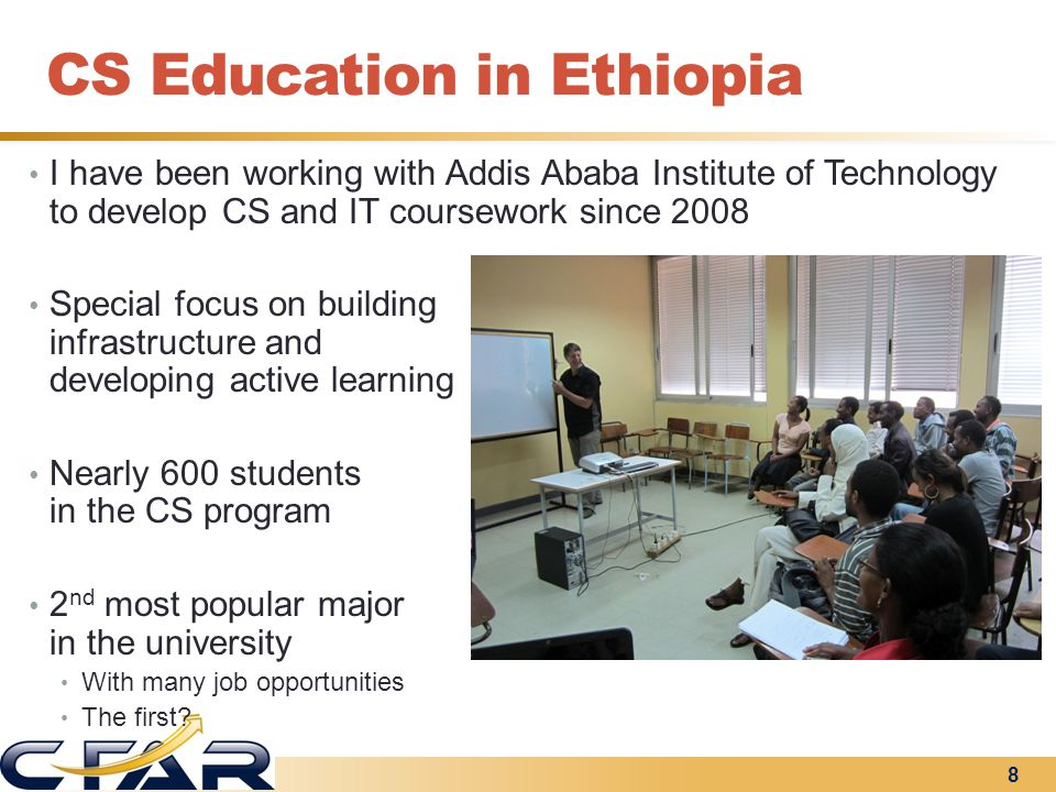 CS Education in Ethiopia I have been working with Addis Ababa Institute of Technology to develop CS and IT coursework since 2008 Special focus on buil