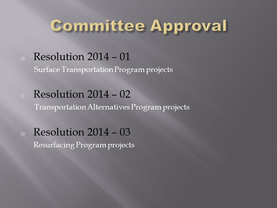 o Resolution 2014 – 01 Surface Transportation Program projects o Resolution 2014 – 02 Transportation Alternatives Program projects o Resolution 2014 – 03 Resurfacing Program projects