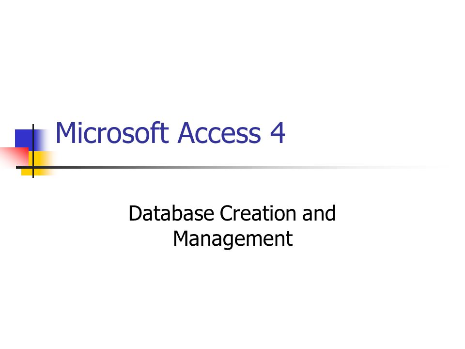 Microsoft Access 4 Database Creation and Management