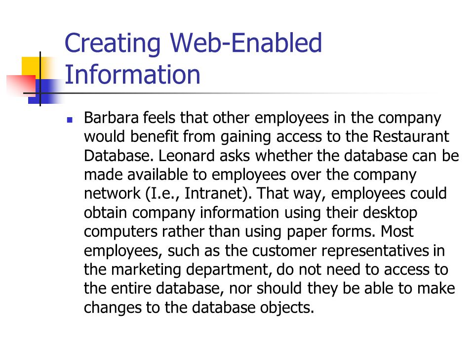 Creating Web-Enabled Information Barbara feels that other employees in the company would benefit from gaining access to the Restaurant Database. Leona