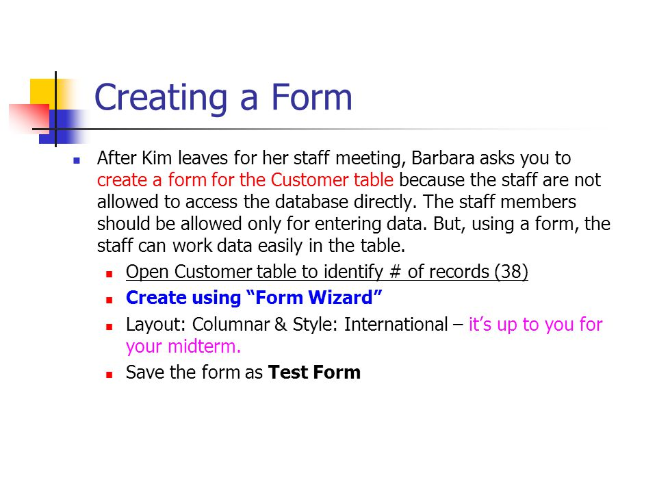 Creating a Form After Kim leaves for her staff meeting, Barbara asks you to create a form for the Customer table because the staff are not allowed to