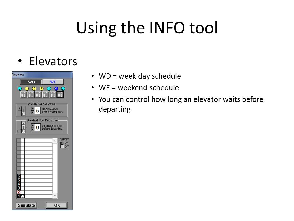 Using the INFO tool Elevators WD = week day schedule WE = weekend schedule You can control how long an elevator waits before departing