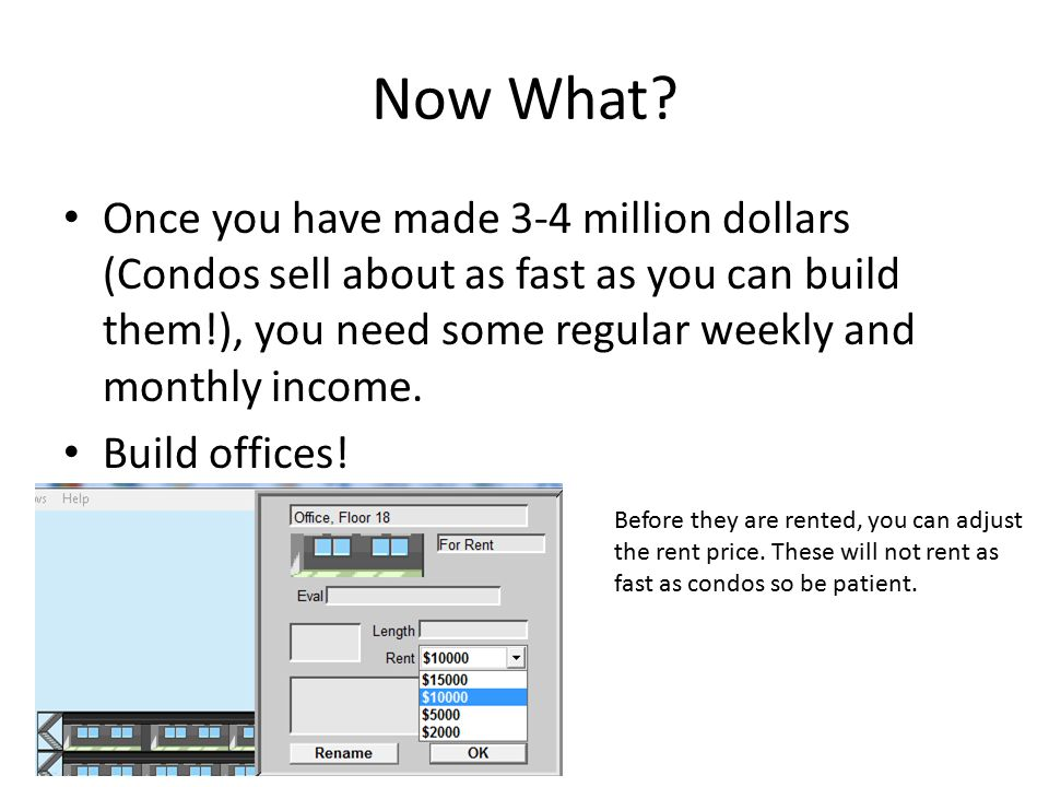 Now What? Once you have made 3-4 million dollars (Condos sell about as fast as you can build them!), you need some regular weekly and monthly income.