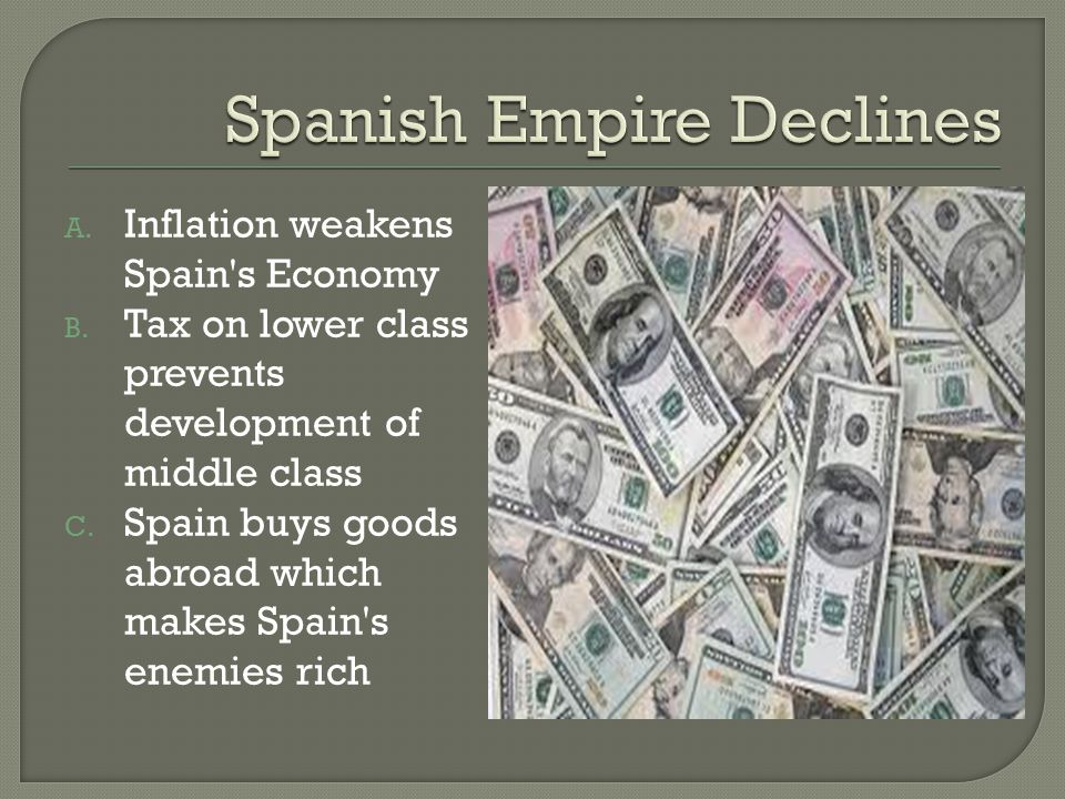 A. Inflation weakens Spain s Economy B. Tax on lower class prevents development of middle class C.