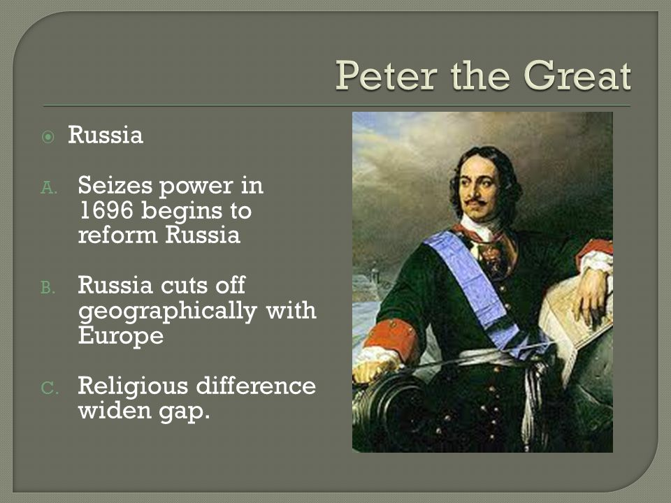  Russia A. Seizes power in 1696 begins to reform Russia B.