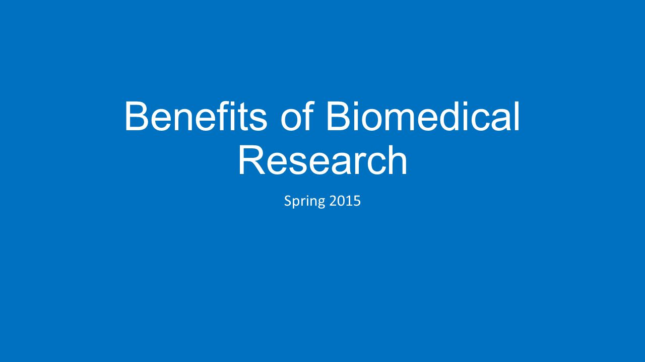 Benefits of Biomedical Research Spring 2015