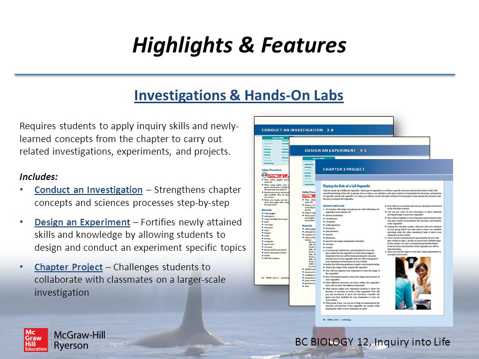 BC BIOLOGY 12, Inquiry into Life Highlights & Features Investigations & Hands-On Labs Requires students to apply inquiry skills and newly- learned con