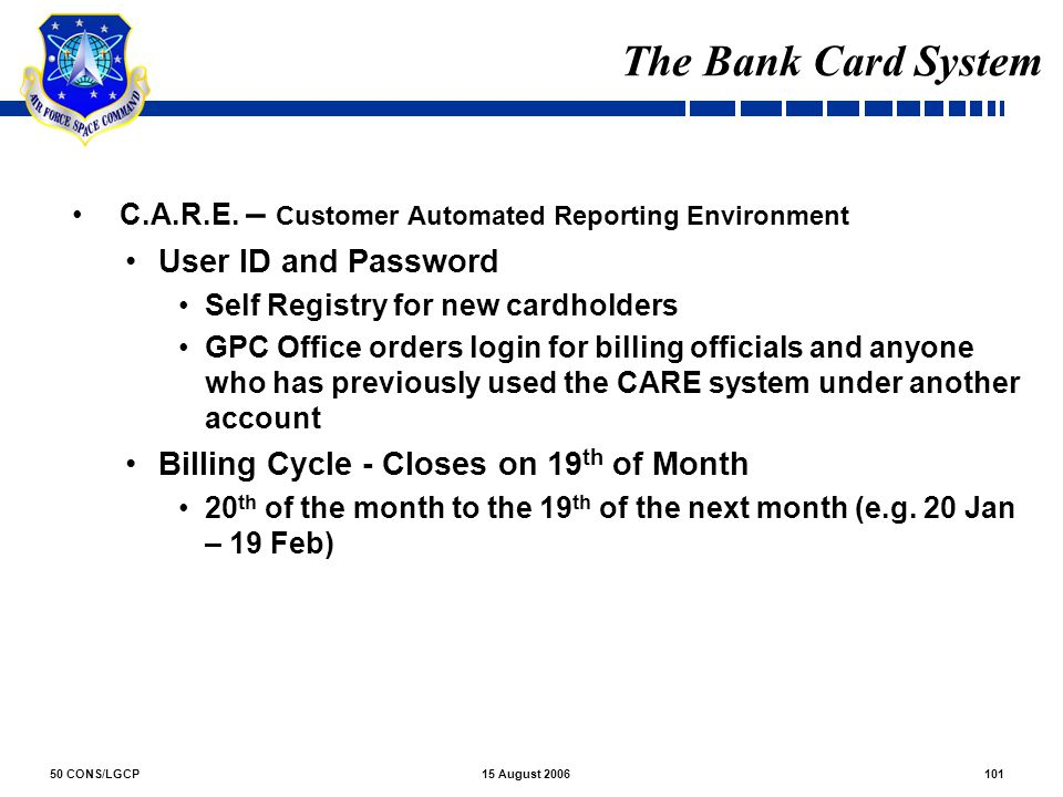 50 CONS/LGCP10115 August 2006 The Bank Card System C.A.R.E. – Customer Automated Reporting Environment User ID and Password Self Registry for new card