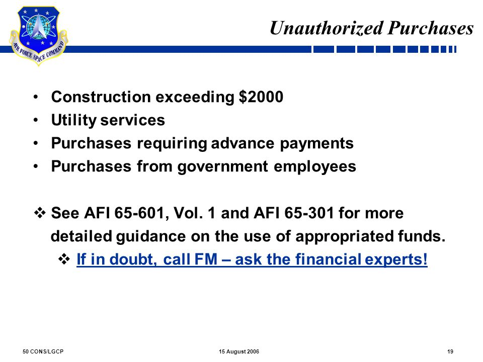 50 CONS/LGCP1915 August 2006 Unauthorized Purchases Construction exceeding $2000 Utility services Purchases requiring advance payments Purchases from