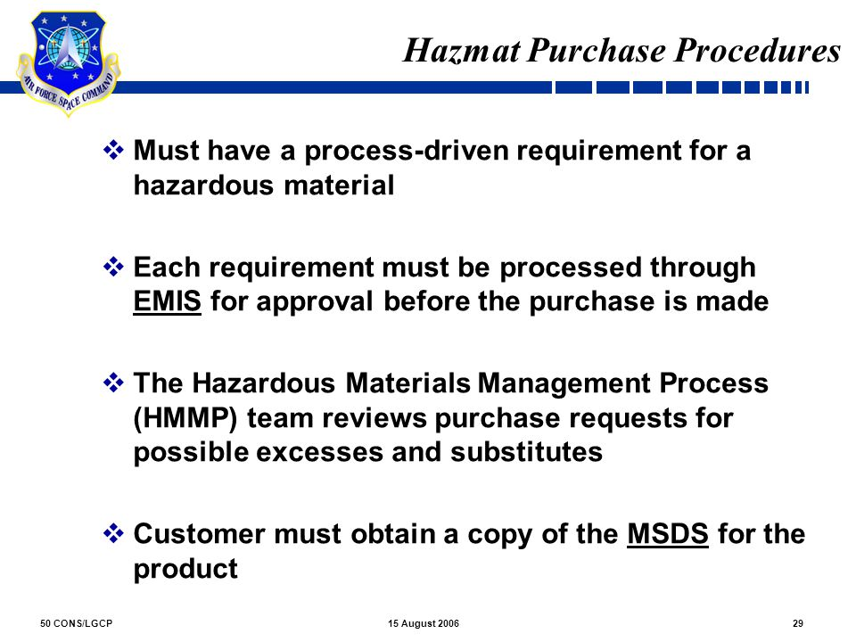 50 CONS/LGCP2915 August 2006  Must have a process-driven requirement for a hazardous material  Each requirement must be processed through EMIS for a