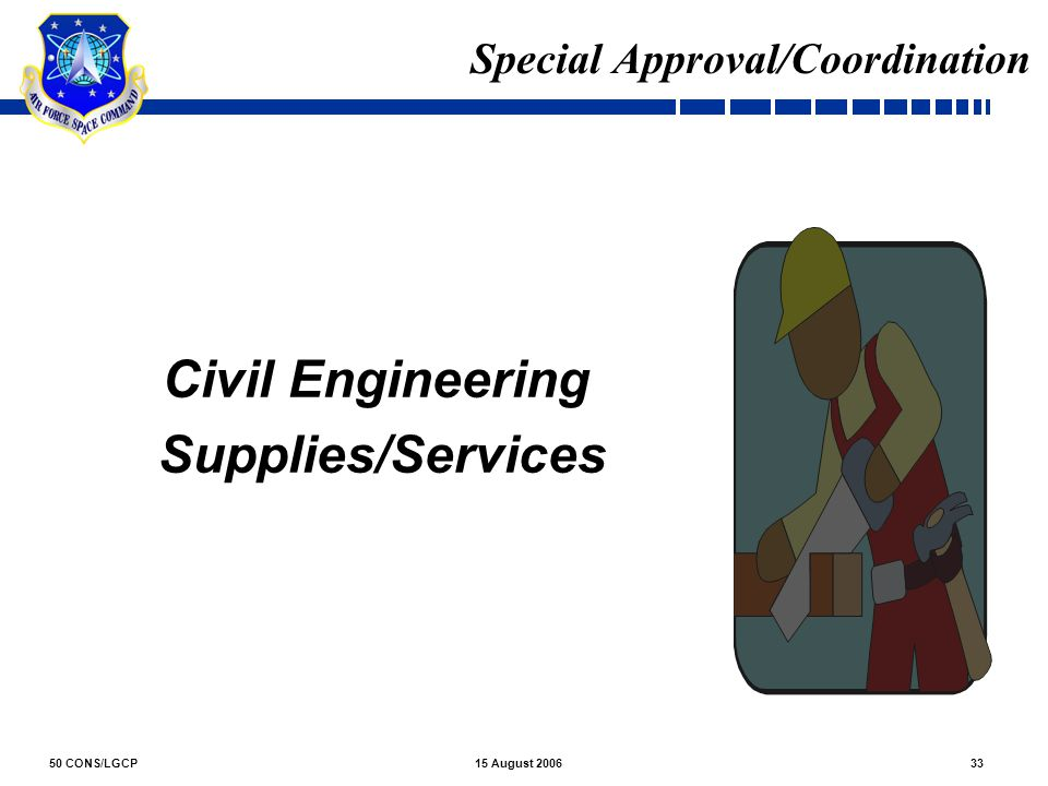 50 CONS/LGCP3315 August 2006 Special Approval/Coordination Civil Engineering Supplies/Services