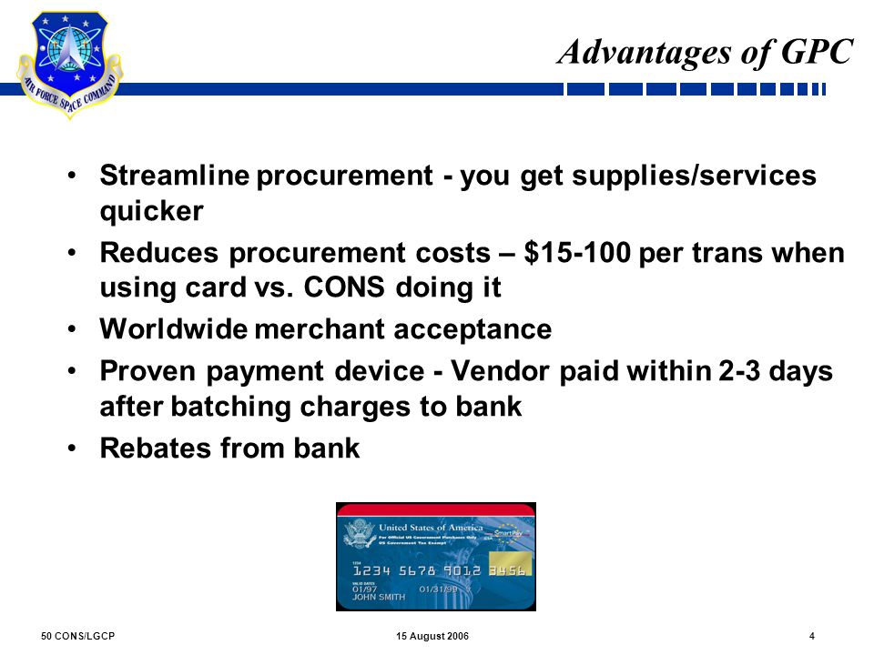 50 CONS/LGCP415 August 2006 Streamline procurement - you get supplies/services quicker Reduces procurement costs – $15-100 per trans when using card v