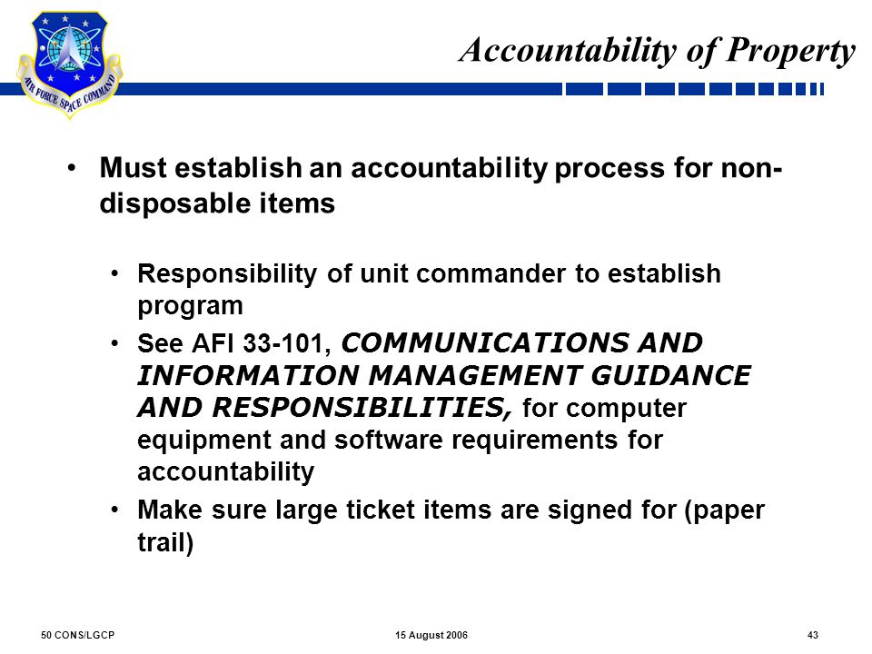 50 CONS/LGCP4315 August 2006 Accountability of Property Must establish an accountability process for non- disposable items Responsibility of unit comm